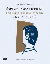 Świat zwariował Poradnik surrealistyczny Jak przeżyć - Agnieszka Taborska | mała okładka