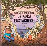 Wielka podróż dziadka Eustachego - Mizielińska Aleksandra, Mizieliński Daniel   mała okładka