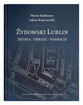Żydowski Lublin Źródła - obrazy - narracje - Kubiszyn Marta, Kopciowski Adam | mała okładka