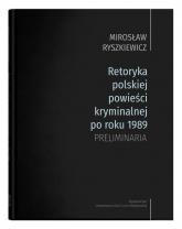 Retoryka polskiej powieści kryminalnej po roku 1989 Preliminaria - Mirosław Ryszkiewicz   mała okładka