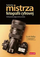 Sekrety mistrza fotografii cyfrowej Profesjonalne zdjęcia krok po kroku - Scott Kelby | mała okładka