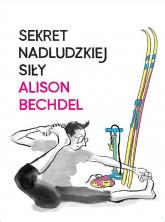 Sekret nadludzkiej siły - Alison Bechdel   mała okładka