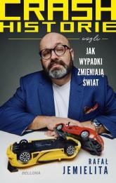 Crash historie czyli wypadki zmieniają świat - Rafał Jemielita | mała okładka