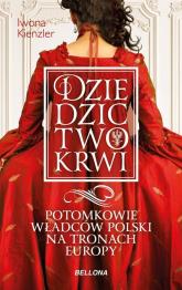 Dziedzictwo krwi Potomkowie władców Polski na tronach Europy - Iwona Kienzler   mała okładka