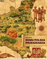Komu Polska przeszkadza - Piotr Witt | mała okładka