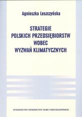 Strategie polskich przedsiębiorstw wobec wyzwań klimatycznych - Agnieszka Leszczyńska   mała okładka