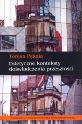 Estetyczne konteksty doświadczenia przeszłości - Teresa Pękala   mała okładka