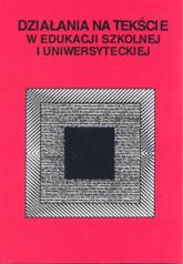 Działania na tekście w edukacji szkolnej i uniwersyteckiej -  | mała okładka