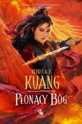Płonący bóg. Trylogia Wojen Makowych. Księga 3  - Rebecca F. Kuang | mała okładka