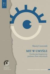 Mit w umyśle Ewolucyjno-kognitywne podstawy form mitycznych - Maciej Czeremski | mała okładka