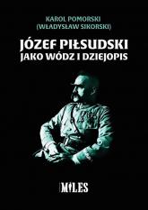 Józef Piłsudski jako wódz i dziejopis - Karol Pomorski | mała okładka