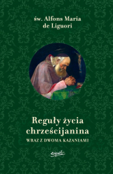 Reguły życia chrześcijanina Wraz z dwoma kazaniami - Liguori Alfons Maria | mała okładka