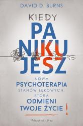 Kiedy panikujesz Nowa psychoterapia stanów lękowych, która odmieni twoje życie - Burns David D. | mała okładka