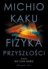Fizyka przyszłości Nauka do 2100 roku - Michio Kaku | mała okładka