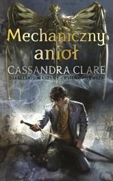 Mechaniczny anioł. Cykl Diabelskie maszyny. Tom 1  - Cassandra Clare | mała okładka