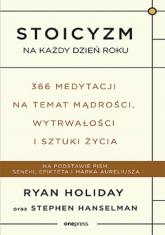 Stoicyzm na każdy dzień roku 366 medytacji na temat mądrości, wytrwałości i sztuki życia - Holiday Ryan, Hanselman Stephen   mała okładka