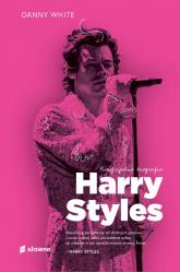 Harry Styles Nieoficjalna biografia - Danny White | mała okładka