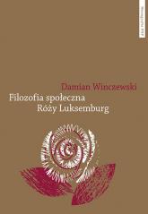 Filozofia społeczna Róży Luksemburg - Damian Winczewski | mała okładka