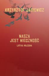 Nasza jest wieczność Liryka miłosna - Krzysztof Jasiewicz | mała okładka