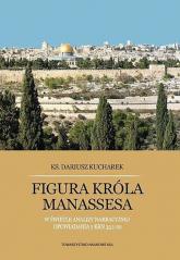 Figura króla Manassesa W świetle analizy narracyjnej opowiadania 2 Krn 33,1-20 - Dariusz Kucharek | mała okładka