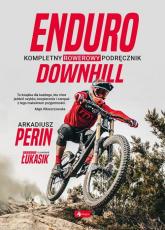 Enduro i Downhill  Kompletny rowerowy podręcznik - Perin Arkadiusz, Łukasik Sławomir   mała okładka