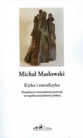 Etyka i metafizyka Perspektywa transcendencji poziomej we współczesnej kulturze polskiej - Michał Masłowski | mała okładka