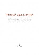 Wirujący ogon antylopy Sebastian Brejnak do Ewy Lipskiej Ewa Lipska do Sebastiana Brejnaka - Elżbieta Jogałła | mała okładka