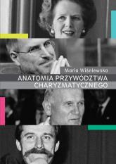 Anatomia przywództwa charyzmatycznego - Maria Wiśniewska | mała okładka