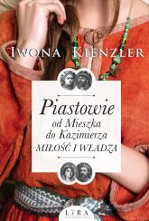 Piastowie od Mieszka do Kazimierza Miłość i władza Wielkie Litery - Iwona Kienzler | mała okładka