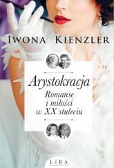Arystokracja Romanse i miłości w XX stuleciu Wielkie Litery - Iwona Kienzler   mała okładka