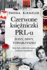 Czerwone księżniczki PRL-u Żony, diwy, towarzyszki Wielkie Litery - Iwona Kienzler   mała okładka