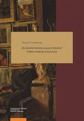 By skreślić historię naszych zbiorów Polskie kolekcje artystyczne - de Rosset Tomasz F. | mała okładka