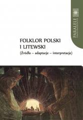 Folklor polski i litewski Źródła Adaptacje Interpretacje - Baranow Andrzej, Ławski Jarosław, Wróblewska Violetta   mała okładka
