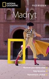 Madryt. Przewodnik National Geographic (wydanie 2, zaktualizowane)  - Annie Bennett | mała okładka