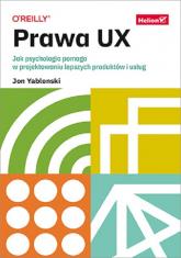 Prawa UX. Jak psychologia pomaga w projektowaniu lepszych produktów i usług  - Yablonski Jon   mała okładka