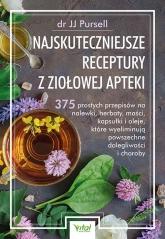 Najskuteczniejsze receptury z ziołowej apteki. 375 prostych przepisów na nalewki, herbaty, maści, kapsułki i oleje, które wyeliminują powszechne dolegliwości i choroby  - JJ Pursell | mała okładka