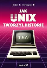 Jak Unix tworzył historię - Kernighan Brian W. | mała okładka