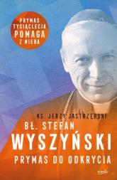 Bł. Stefan Wyszyński Prymas do odkrycia - Jerzy Jastrzębski | mała okładka