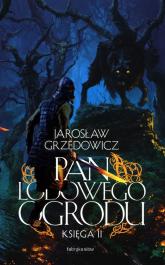 Pan Lodowego Ogrodu Księga II - Jarosław Grzędowicz | mała okładka