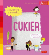 Akademia mądrego dziecka Przygody z nauką Cukier - Jugla Cécile, Guichard Jack | mała okładka