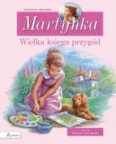 Martynka. Wielka księga przygód. Zbiór opowiadań - Delahaye Gilbert, Chotomska Wanda | mała okładka