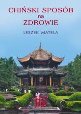 Chiński sposób na zdrowie - Leszek Matela | mała okładka