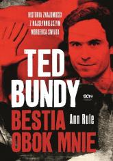 Ted Bundy. Bestia obok mnie. Historia znajomości z najsłynniejszym mordercą świata - Ann Rule | mała okładka