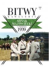 Bitwy Kawalerii Tom 24 Mińsk Mazowiecki 13 IX 1939 - zbiorowe opracowanie | mała okładka