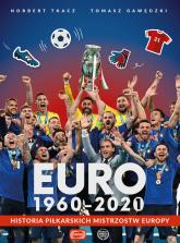 Euro 1960-2020 Historia piłkarskich Mistrzostw Europy - Gawędzki Tomasz, Tkacz Norbert | mała okładka