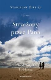 Strzeżony przez Pana Wędrówka Tobiasza - Stanisław Biel | mała okładka