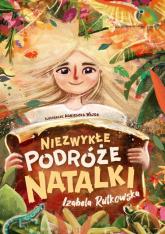 Niezwykłe podróże Natalki - Izabela Rutkowska | mała okładka