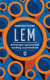 Fantastyczny Lem Antologia opowiadań według czytelników - Stanisław Lem | mała okładka