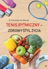 Tenis rytmiczny zdrowy styl życia - Walczak Franciszek Jan | mała okładka