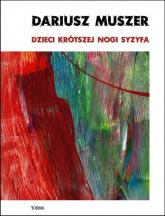Dzieci krótszej nogi Syzyfa - Dariusz Muszer   mała okładka